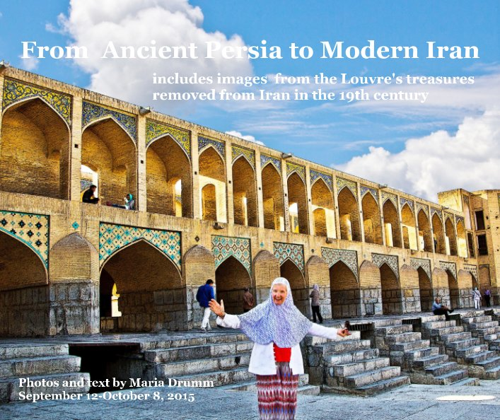 View From Ancient Persia to Modern Iran by Maria Drumm