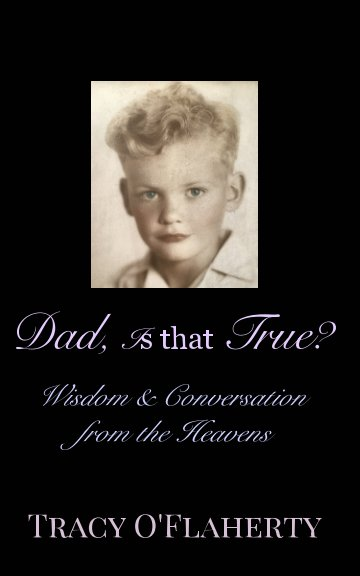 View Dad, Is That True? by Tracy R. L. O'Flaherty