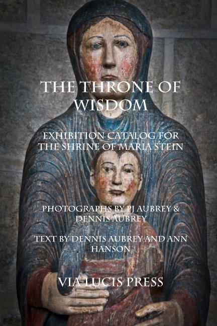 View The Throne of Wisdom Exhibition Catalog by Dennis Aubrey