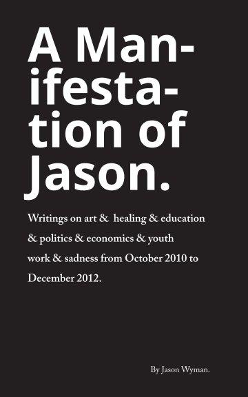 View A Manifestation of Jason by Jason Wyman
