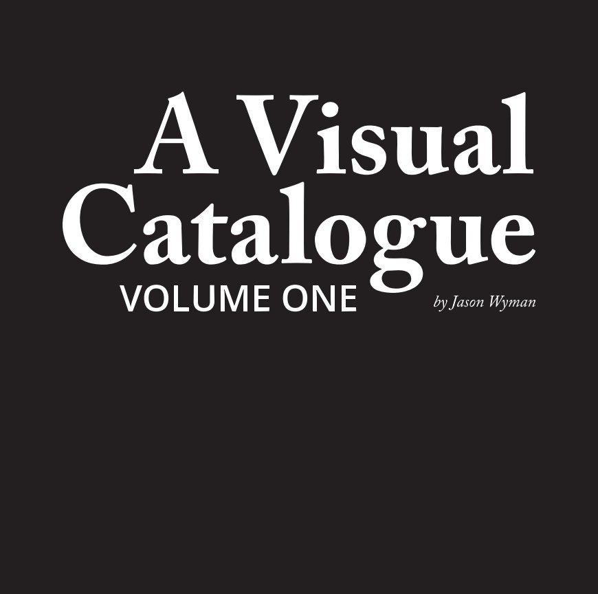 View A Visual Catalogue, Volume One by Jason Wyman