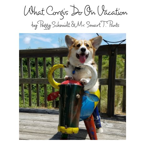 View What Corgis Do On Vacation by Peggy Schmidt - Smart T. Pant