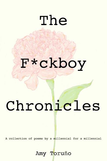 View The F*ckboy Chronicles by Amy Toruno