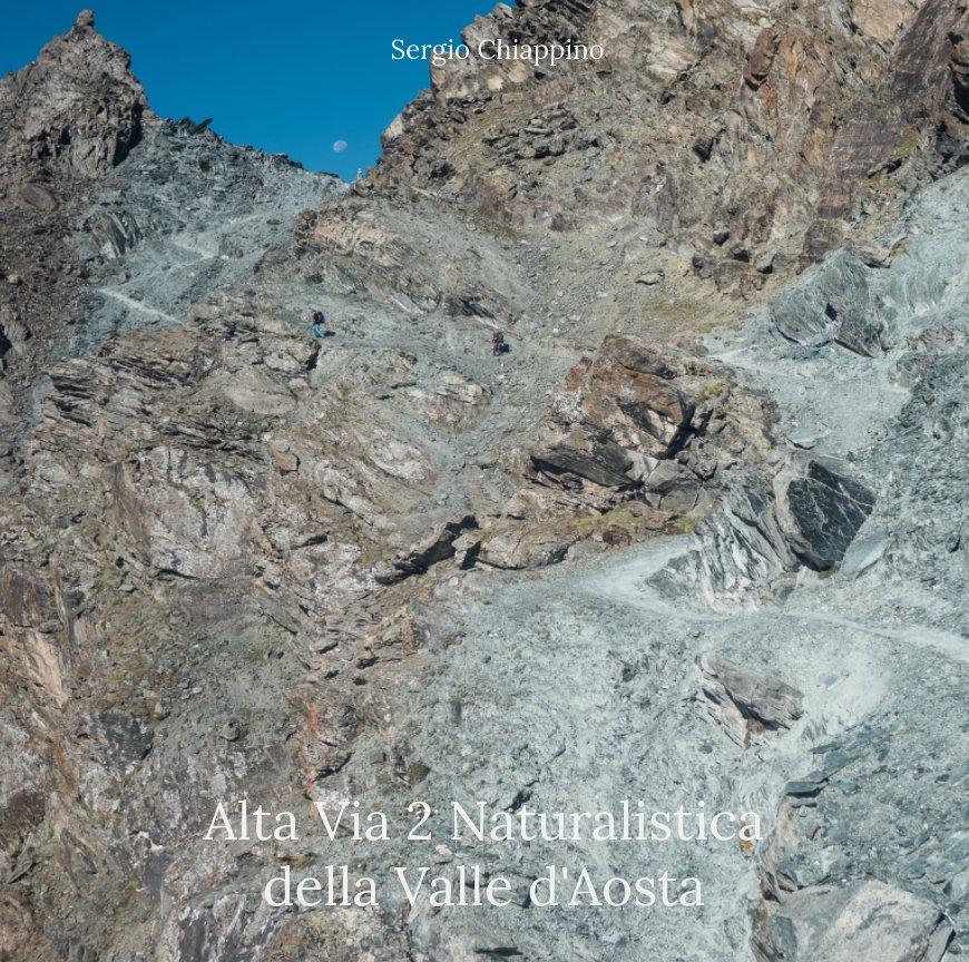Visualizza Alta Via 2 Naturalistica della Valle d'Aosta di Sergio Chiappino