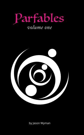 View Parfable: Volume One by Jason Wyman