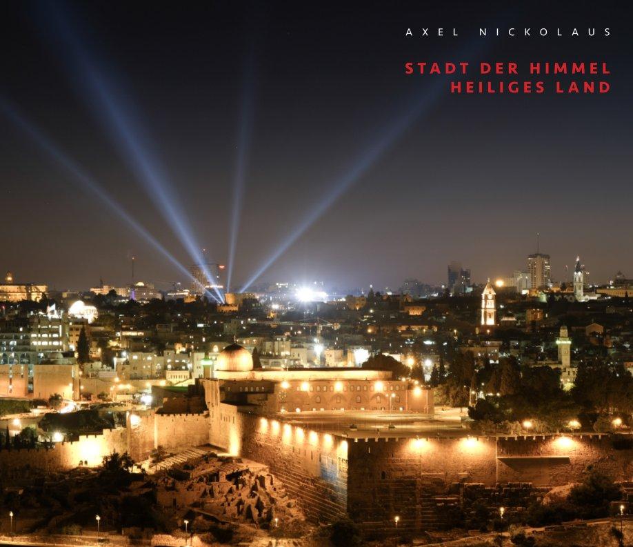 Stadt der Himmel - Heiliges Land nach AXEL NICKOLAUS anzeigen
