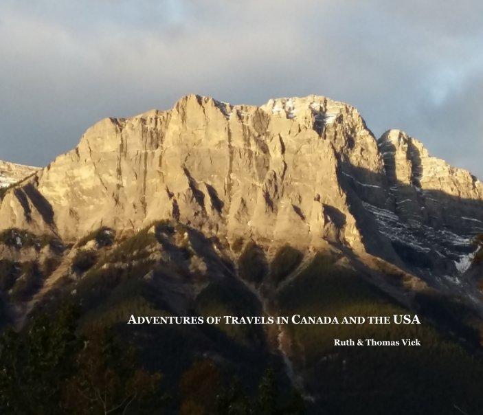 View Adventures of Travels in Canda and the USA by Ruth and Thomas Vick