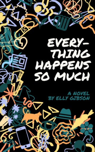View Everything Happens So Much by Elly Gibson