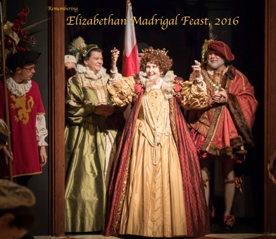 View Remembering Elizabethan Madrigal Feast 2016 by Thomas Fowler