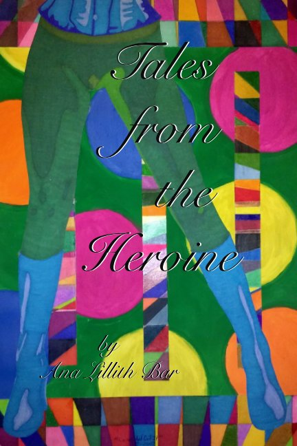 View Tales from the Heroine by Ana Lillith Bar