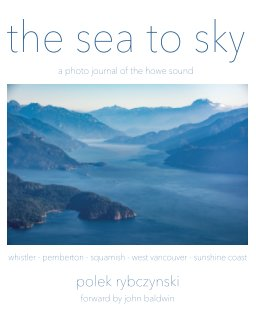 The Sea to Sky - a photo journal of the Howe Sound, BC. book cover