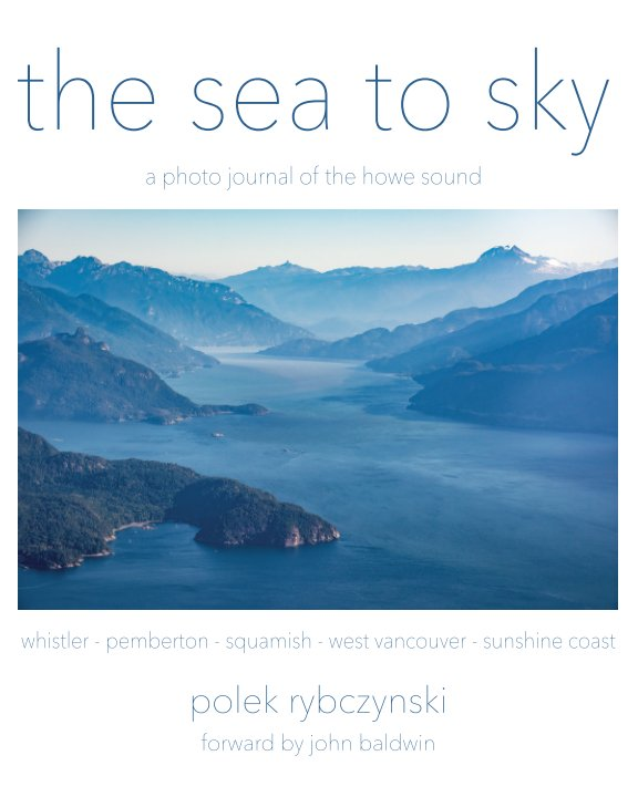 View The Sea to Sky - a photo journal of the Howe Sound, BC. by Polek Rybczynski