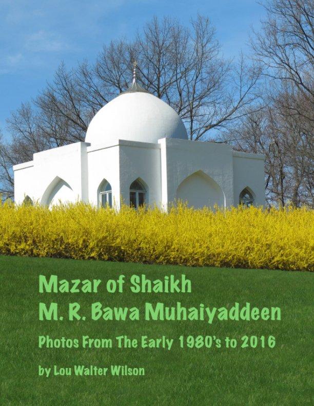 View Mazar of Shaikh M. R. Bawa Muhaiyaddeen - Lou Walter Wilson by Lou Walter Wilson
