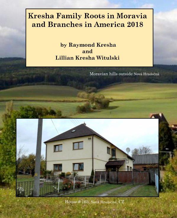 View Kresha Family Roots in Moravia by Raymond Kresha