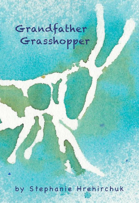 View Grandfather Grasshopper by Stephanie Hrehirchuk
