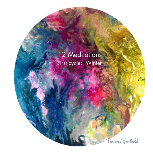 View 12 Meditations - First Cycle: Winter by Florence Berthold