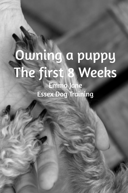 View Owning A Puppy The first 8 weeks by Essex Dog Training