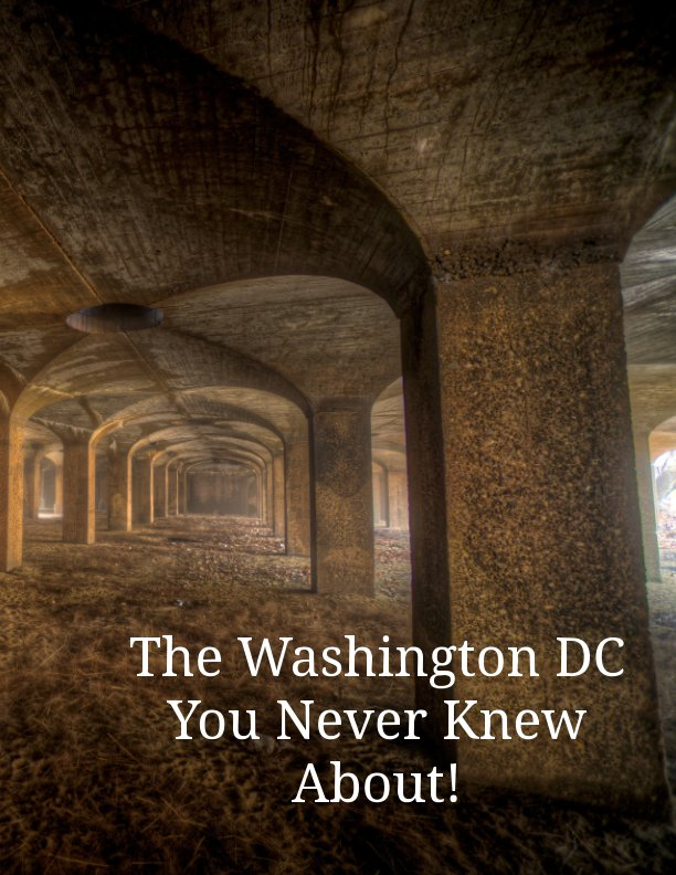 View The Washington DC You Never Knew About! by Alex Erkiletian