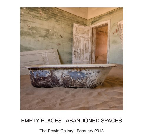 View Empty Places : Abandoned Spaces by The Praxis Gallery