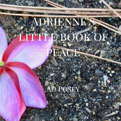 View Adrienne's Little Book of Peace by Adrienne Posey