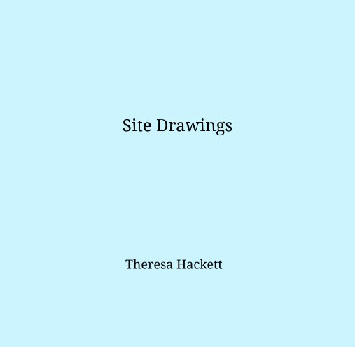 View Site Drawings by Theresa Hackett