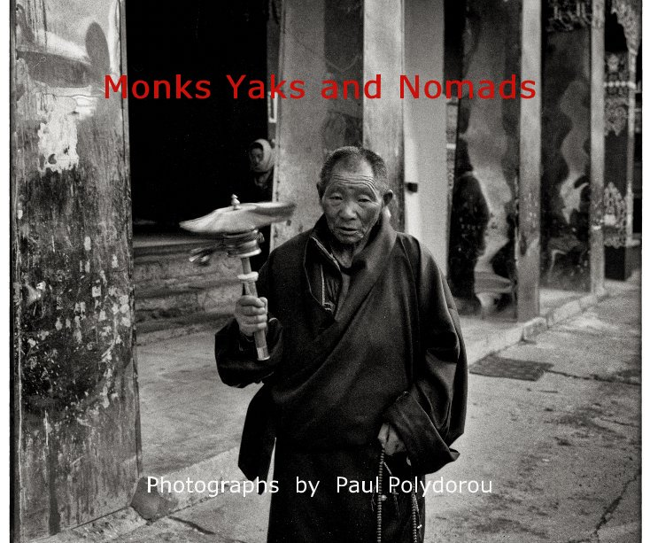 View Monks Yaks and Nomads by Paul Polydorou