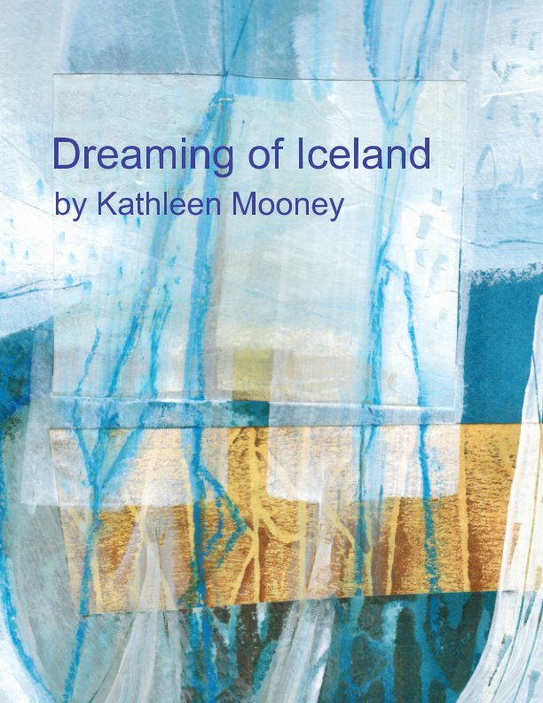 View Dreaming of Iceland by Kathleen Mooney