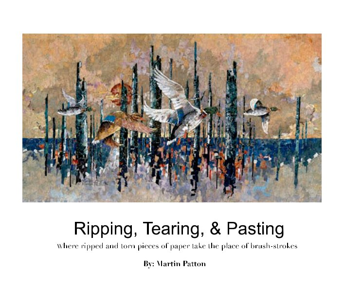 View Ripping, Tearing, And Pasting: by Martin Patton