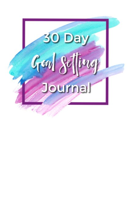 View 30 Day Goal Setting Journal by Nancy Andrade