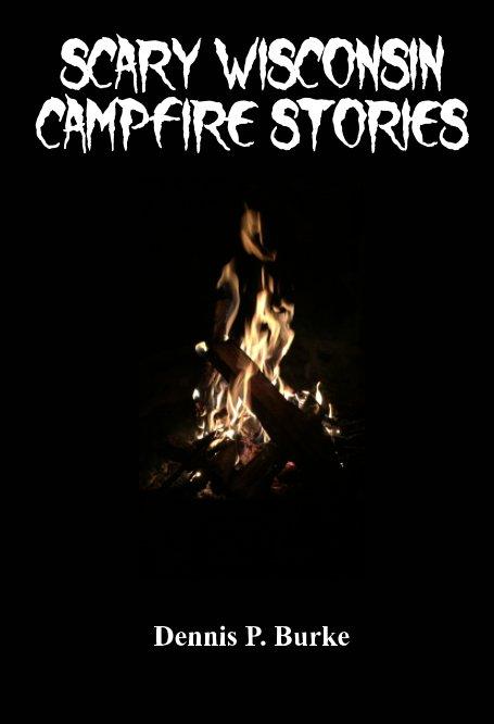 Ver Scary Wisconsin Campfire Stories por Dennis Burke