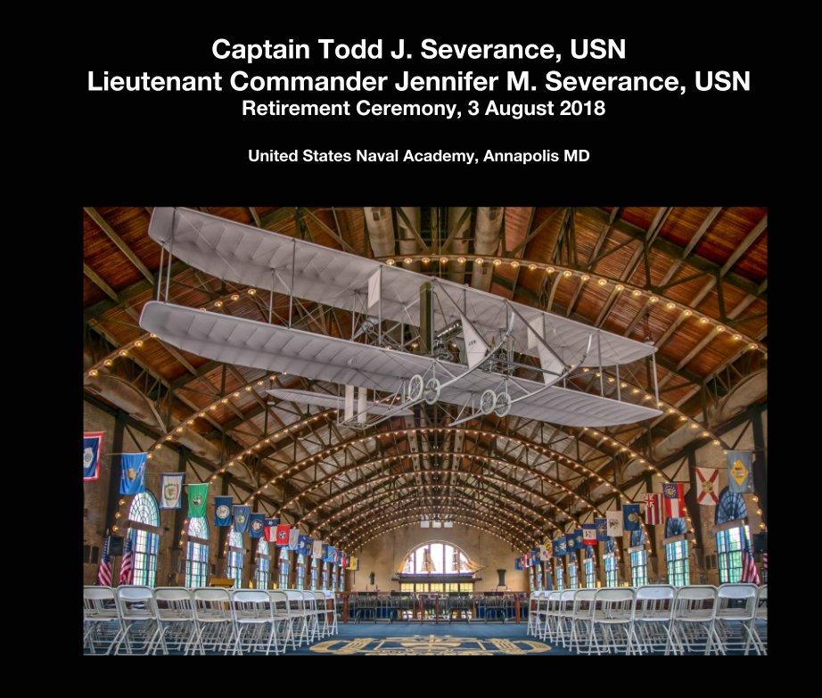 View Captain Todd J. Severance, USN Lieutenant Commander Jennifer M. Severance, USN   Retirement Ceremony, 3 August 2018 by United States Naval Academy, Annapolis MD