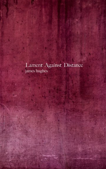 View Lament Against Distance by James Hughes