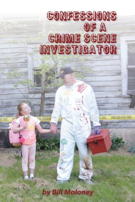 View Confessions of a Crime Scene Investigator by Bill Moloney