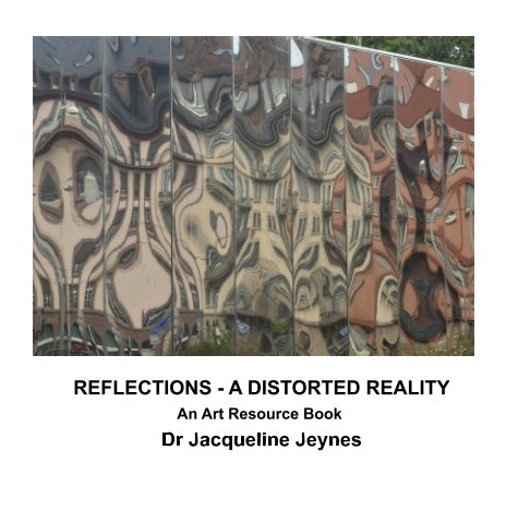 View Reflections - A Distorted Reality by Dr Jacqueline Jeynes
