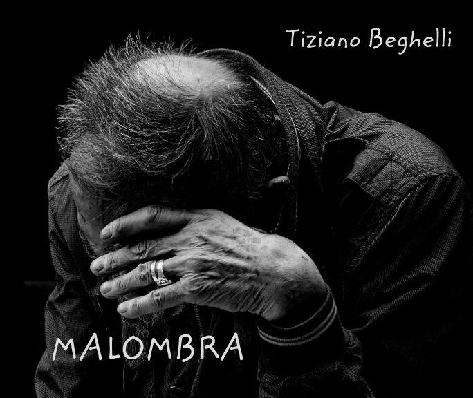 Visualizza Tiziano Beghelli  MALOMBRA di Tiziano Beghelli