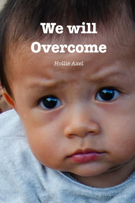 View We Will Overcome by Hollie Axel