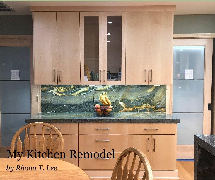 Ver My Kitchen Remodel por Rhona T. Lee