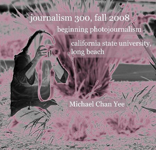View journalism 300, fall 2008 II by Michael Chan Yee