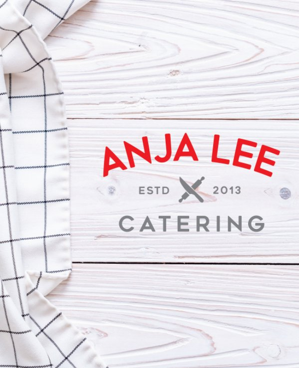 View Anja Lee Catering - Our Favorites! Cookbook by Chef Anja Lee