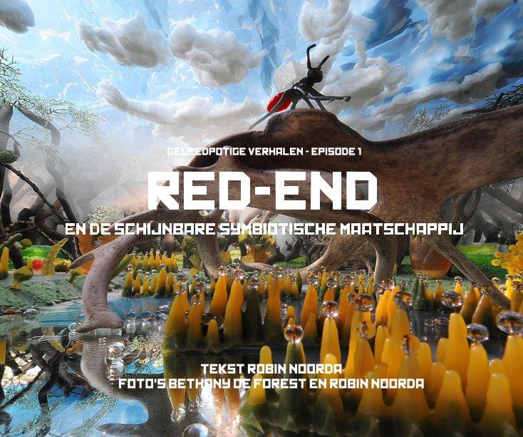 View RED-END EN DE SCHIJNBARE SYMBIOTISCHE MAATSCHAPPIJ by TEKST ROBIN NOORDA FOTO'S BETHANY DE FOREST EN ROBIN NOORDA