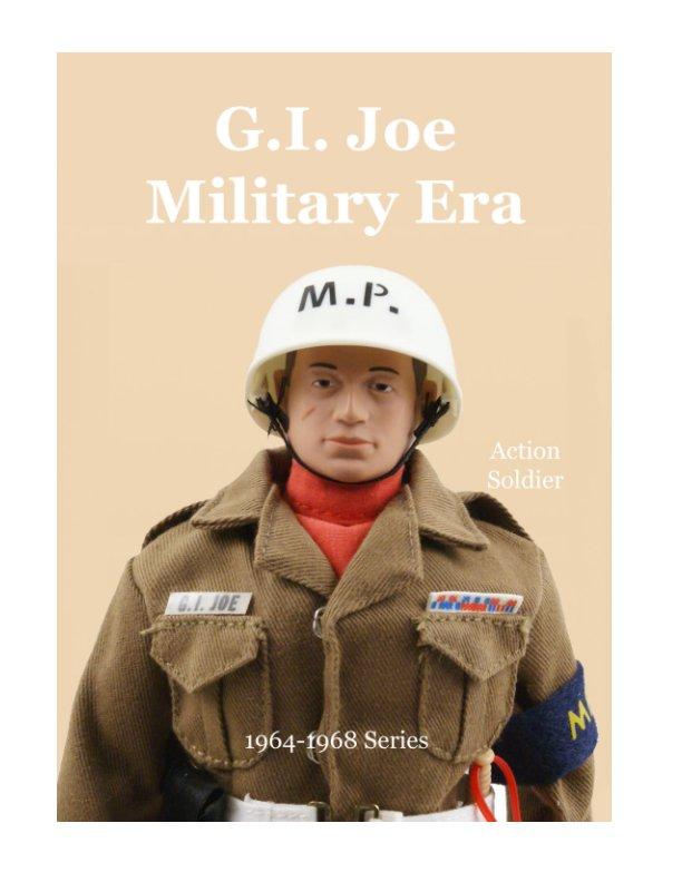 Visualizza GI Joe Military Era Soldier 1964-1968 Series di Massimo Scotti