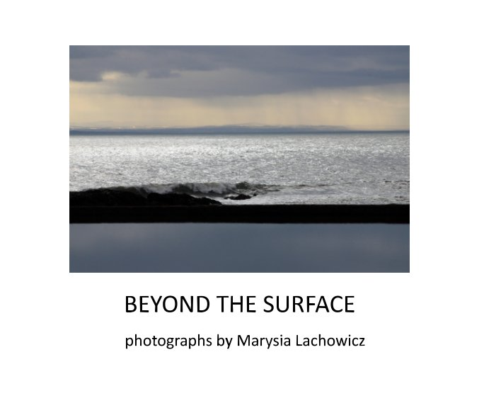 View Beyond the Surface by Marysia Lachowicz