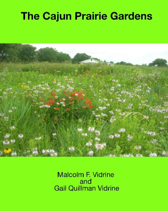 View The Cajun Prairie Gardens by M. F. Vidrine, Gail Q. Vidrine