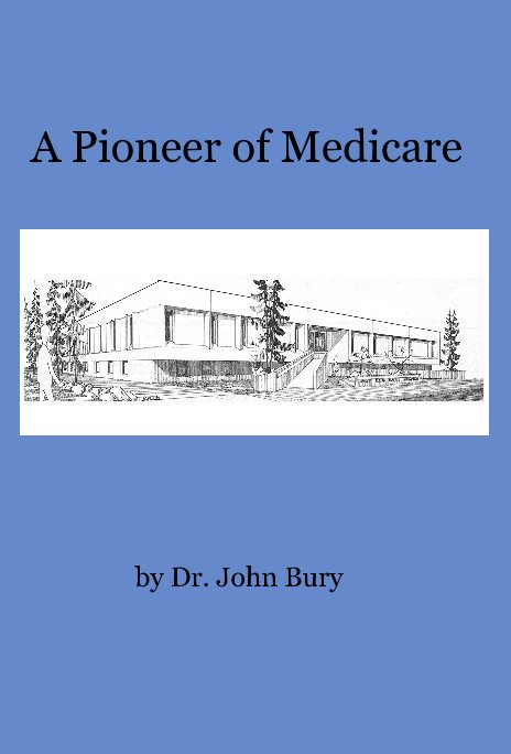 View A Pioneer of Medicare by Dr. John Bury