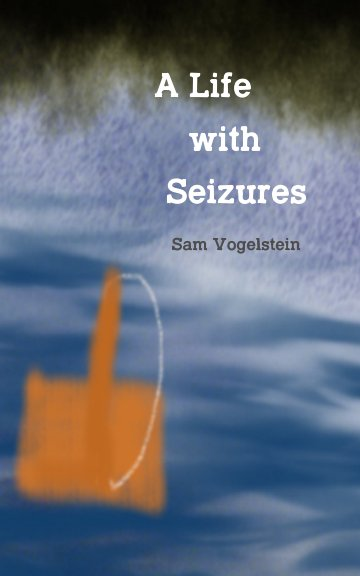 View A Life with Seizures by Sam Vogelstein