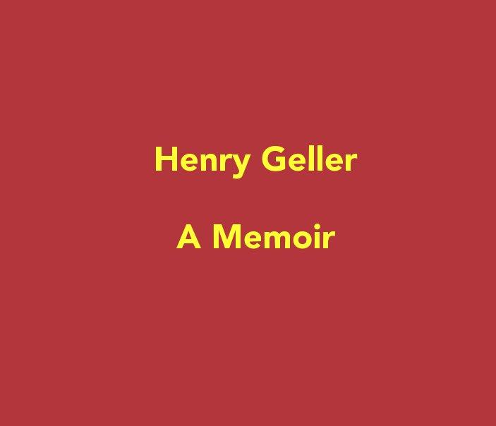 View Henry Geller, A Memoir by Henry Gelller