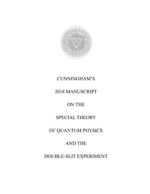 View Cunningham's 2018 Manuscript on the Special Theory of Quantum Physics and the Double-Slit Experiment by Briggs B. Cunningham