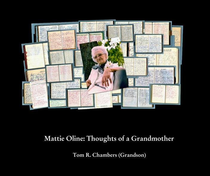 View Mattie Oline: Thoughts of a Grandmother by Tom R. Chambers (Grandson)