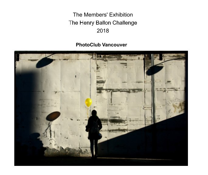 View The Members' Exhibition  The Henry Ballon Challenge 2018 by PhotoClub Vancouver