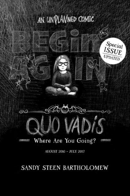 View BEGIN AGAIN - Quo Vadis by Sandy Steen Bartholomew